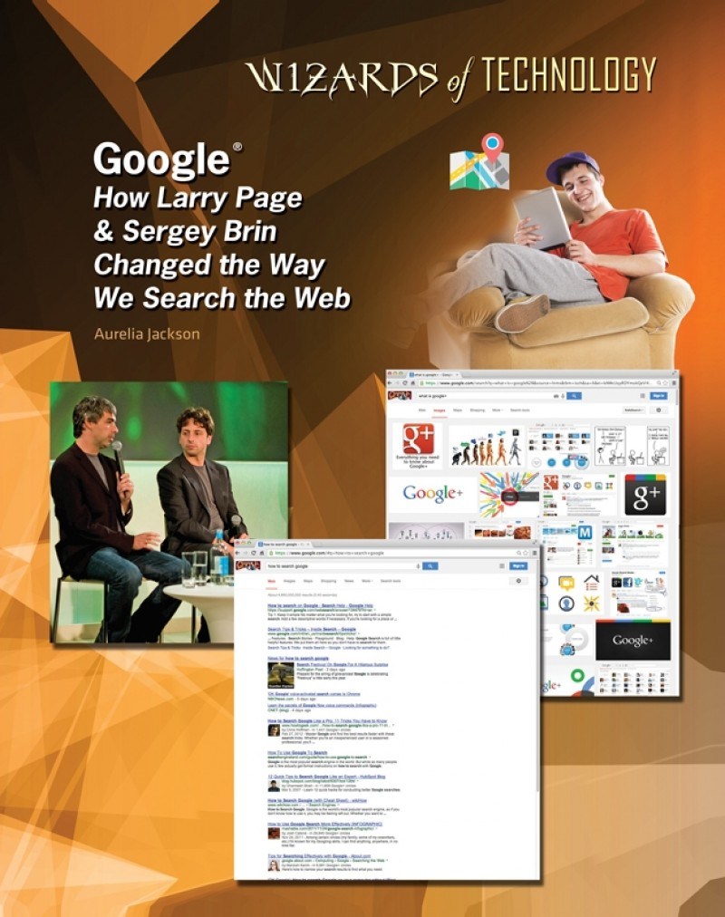 Google®: How Larry Page & Sergey Brin Changed the Way We Search the Web