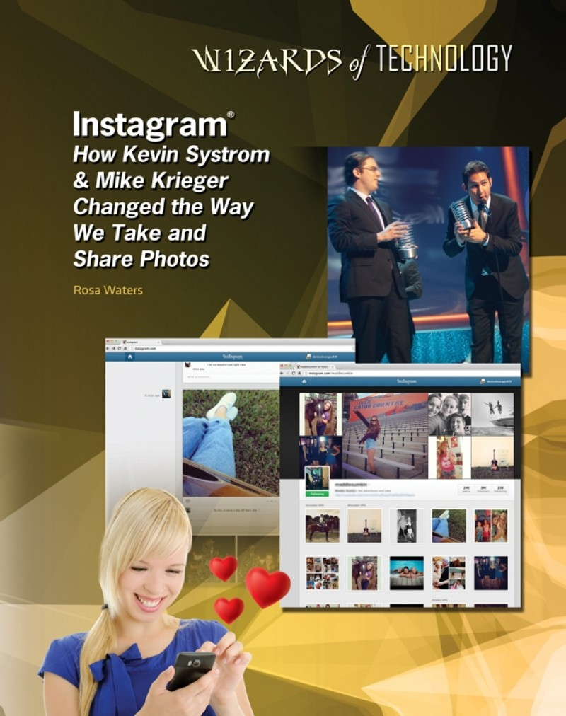 Instagram®: How Kevin Systrom & Mike Krieger Changed the Way We Take and Share Photos