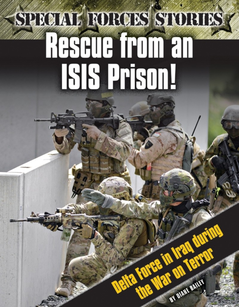Rescue from an ISIS Prison! Delta Force in Iraq During the War on Terror